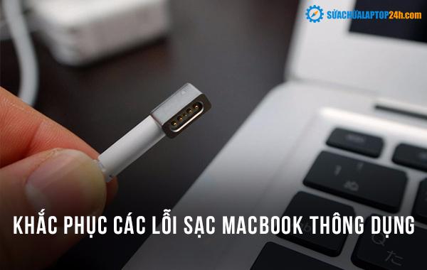 Khắc phục các lỗi sạc Macbook thông dụng