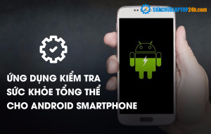 Ứng dụng kiểm tra sức khỏe tổng thể cho Android Smartphone