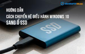Hướng dẫn cách chuyển hệ điều hành Windows 10 sang ổ SSD